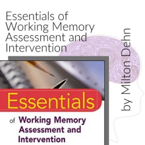 Essentials of Working Memory Assessment and Intervention By Dr, Milton Dehn